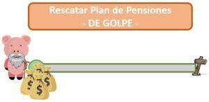 Rescatar plan de pensiones de golpe